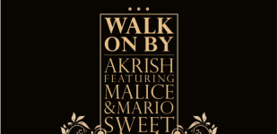 "MUSIC: Akrish Ft. Malice & Mario Sweet ""Walk On By"""