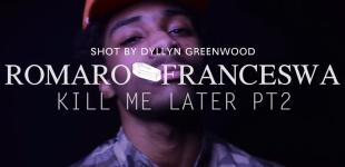 """VIDEO: Romaro Franceswa """"Kill Me Later PT. 2"""""""